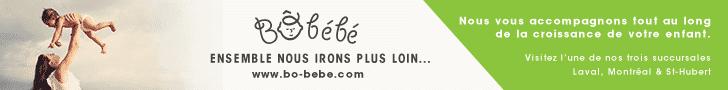 Publicité Bô Bébé - Bô Bébé Ensemble nous irons plus loin... Nous vous accompagnons tout au long de la croissance de votre enfant. Visitez l'une de nos trois succursales : Laval, Montréal et St-Hubert.